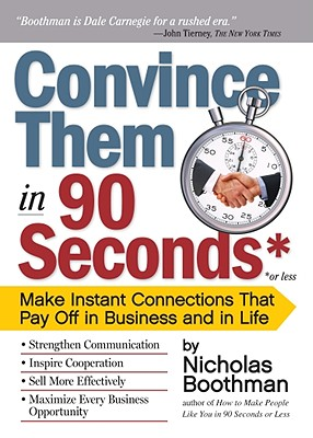 Convince Them in 90 Seconds or Less By Boothman, Nicholas